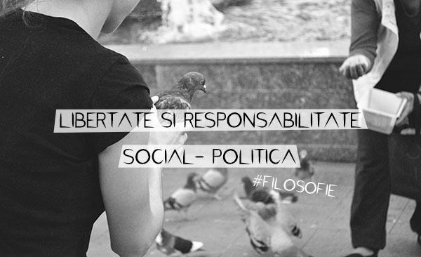 Libertate si responsabilitate social – politica | Filosofie