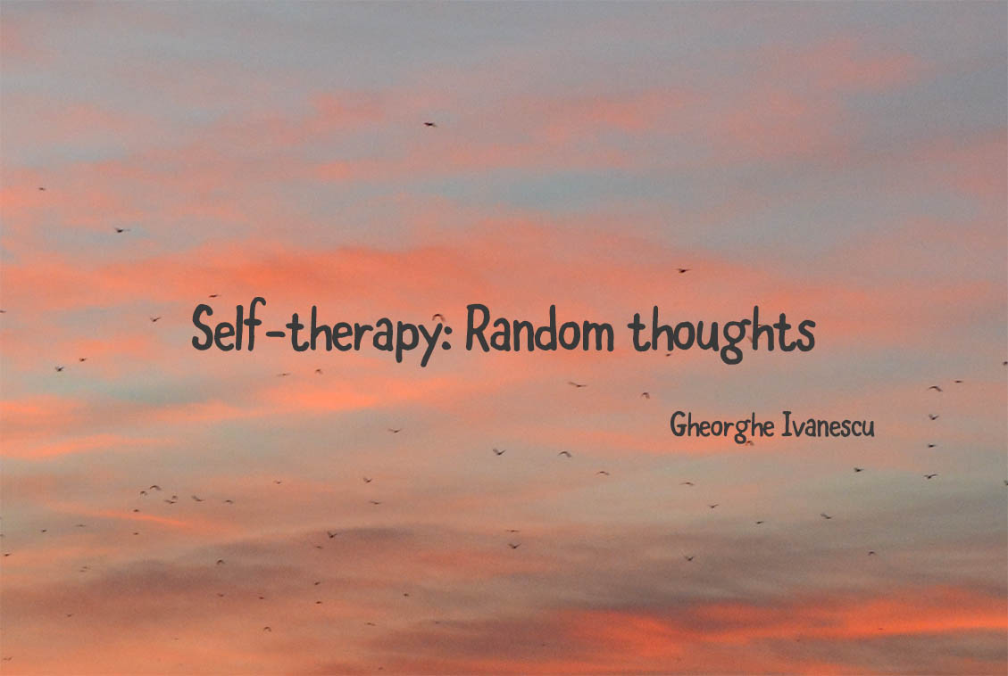 Self-therapy: Random thoughts