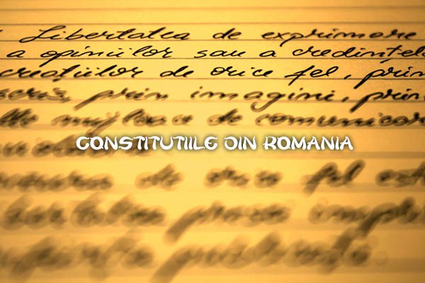 Constitutiile Romaniei din 1821 pana in prezent